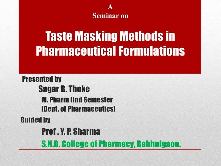A                      Seminar on      Taste Masking Methods in    Pharmaceutical FormulationsPresented by     Sagar B. Th...