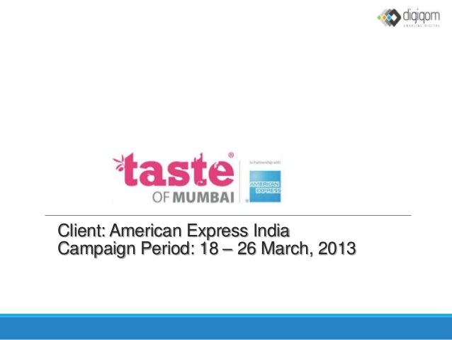 Client: American Express India Campaign Period: 18 – 26 March, 2013
