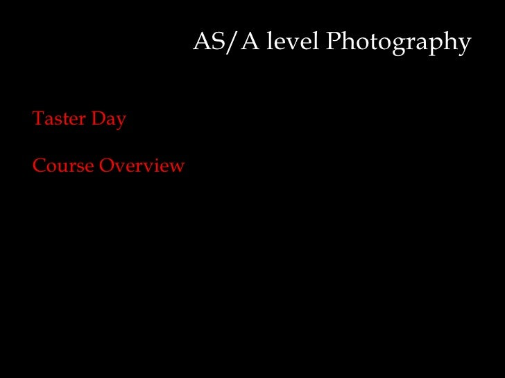 AS/A level PhotographyTaster DayCourse Overview