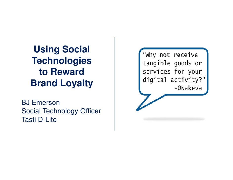 Using Social   Technologies    to Reward   Brand Loyalty BJ Emerson Social Technology Officer Tasti D-Lite