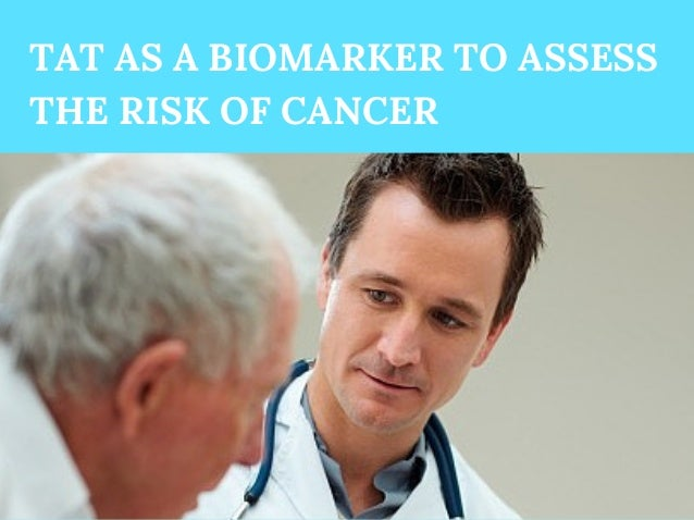 TAT AS A BIOMARKER TO ASSESS THE RISK OF CANCER