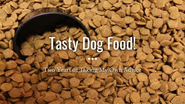 Tasty Dog Food! Two Years of Taking My Own Advice