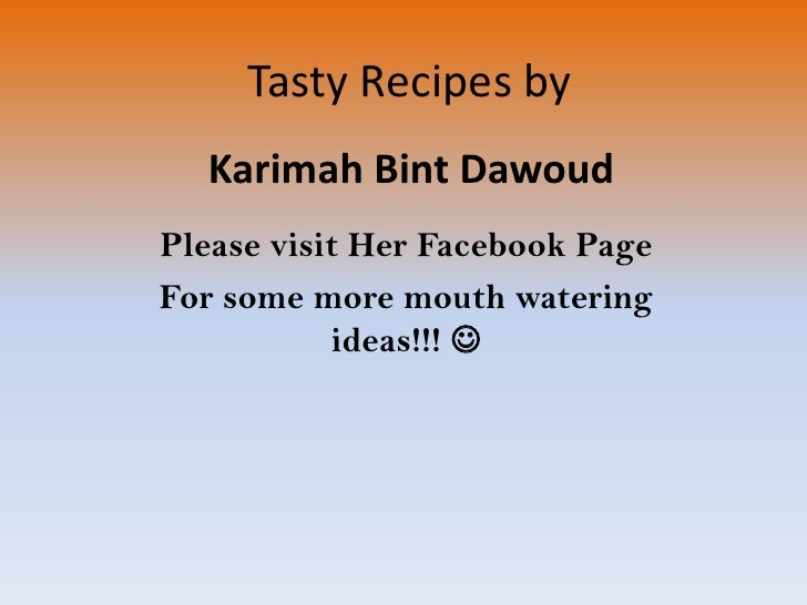 Tasty Recipes by<br />Karimah Bint Dawoud<br />Please visit Her Facebook Page<br />For some more mouth watering ideas!!! ...
