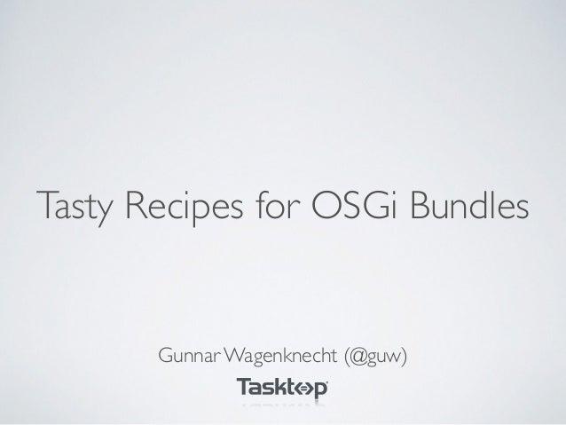 Tasty Recipes for OSGi Bundles Gunnar Wagenknecht (@guw)