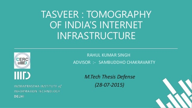 TASVEER : TOMOGRAPHY OF INDIA'S INTERNET INFRASTRUCTURE RAHUL KUMAR SINGH ADVISOR :- SAMBUDDHO CHAKRAVARTY M.Tech Thesis D...