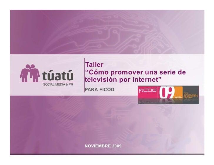 """Taller """"Cómo promover una serie de televisión por internet"""" PARA FICOD     NOVIEMBRE 2009"""