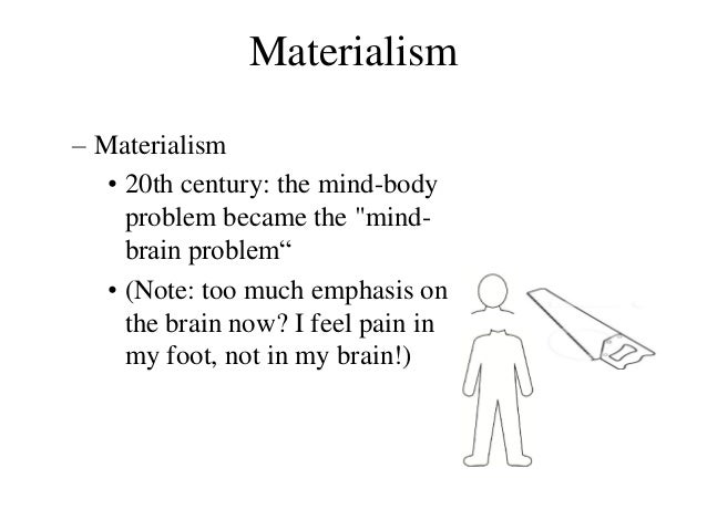 the mind brain problem concerning dualism and materialism The mind-brain problem: an introduction for  perspective you start with initially -whether from materialism, from dualism, from idealism provided that you do.