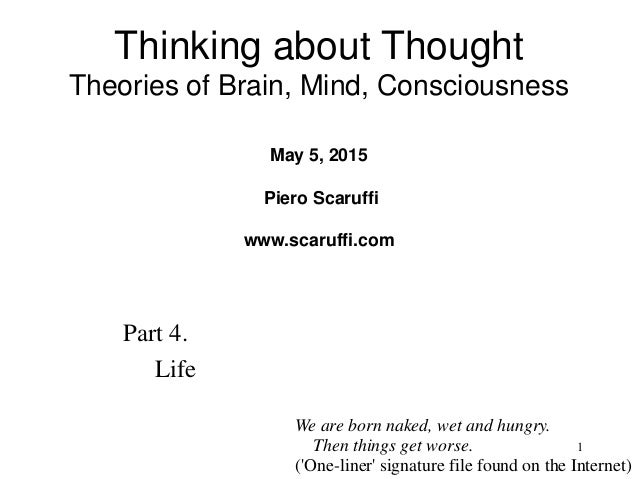 1 Part 4. Life Thinking about Thought Theories of Brain, Mind, Consciousness May 5, 2015 Piero Scaruffi www.scaruffi.com W...