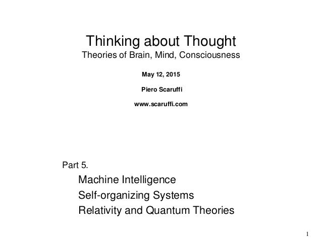 1 Thinking about Thought Theories of Brain, Mind, Consciousness May 12, 2015 Piero Scaruffi www.scaruffi.com Part 5. Machi...