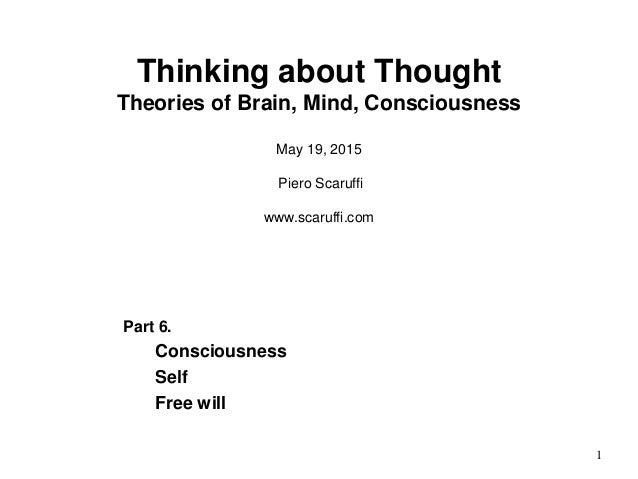 1 Thinking about Thought Theories of Brain, Mind, Consciousness May 19, 2015 Piero Scaruffi www.scaruffi.com Part 6. Consc...