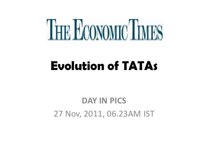 Evolution of TATAs       DAY IN PICS27 Nov, 2011, 06.23AM IST