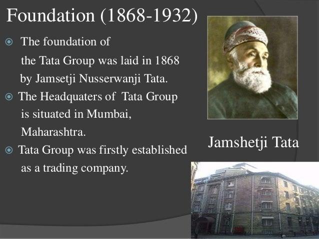 Pioneers Jamshetji Tata (1887–1904) Sir Darob Tata (1904-1932) Nowroji Sakatwala (1932-1938) J.R.D Tata (1938-1991) Ratan ...