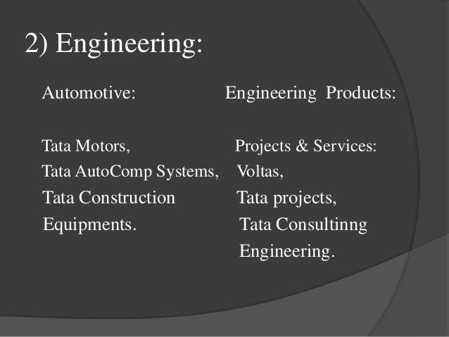 3) Materials:  Tata Steels  Tata Advanced Materials 4) Energy:  Tata Power,  Tata power Solar System.
