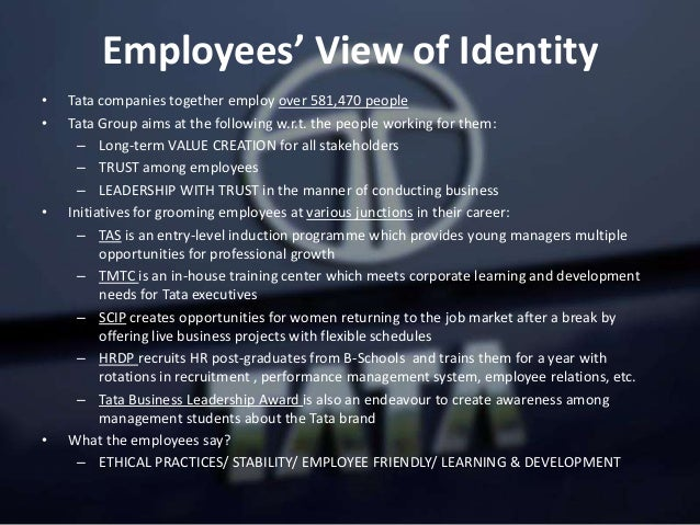 Employees' View of Identity • Tata companies together employ over 581,470 people • Tata Group aims at the following w.r.t....