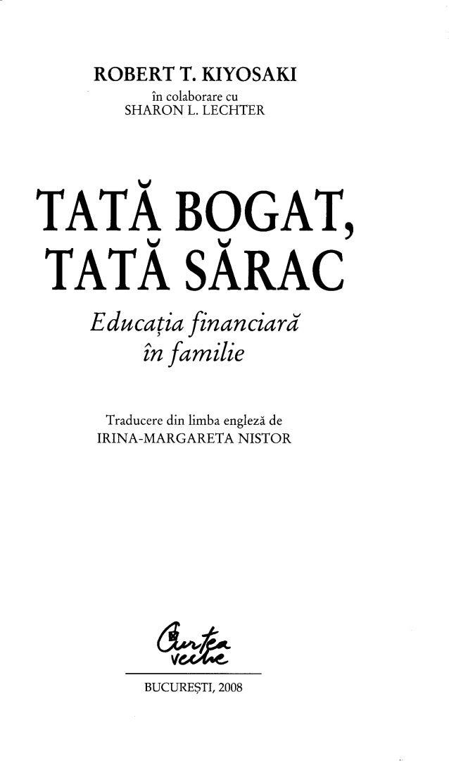 ROBERT T. KIYOSAKI în colaborare cu SHARON L. LECHTER TATĂ BOGAT, TATĂSĂRAC Educaţia financiarâ în familie Traducere din l...