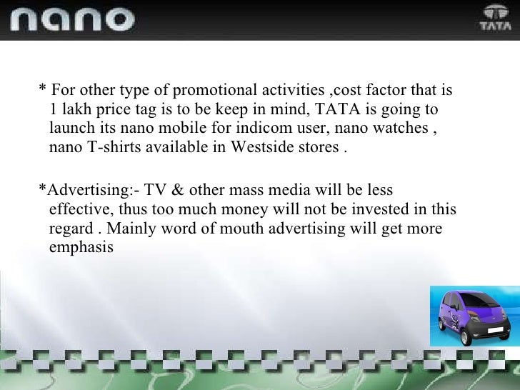 <ul><li>* For other type of promotional activities ,cost factor that is 1 lakh price tag is to be keep in mind, TATA is go...
