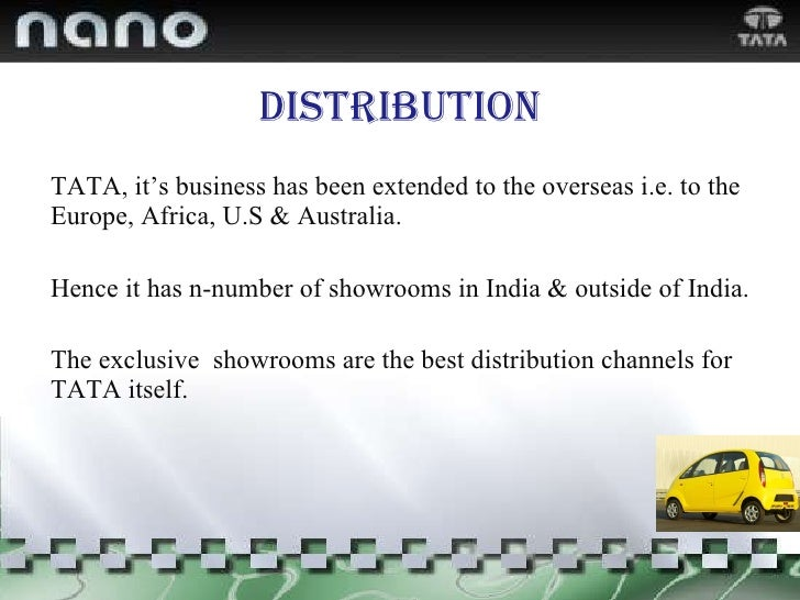 distribution <ul><li>TATA, it's business has been extended to the overseas i.e. to the Europe, Africa, U.S & Australia. </...