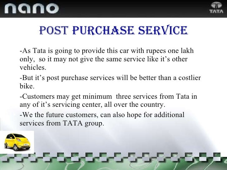 Post   purchase   service <ul><li>-As Tata is going to provide this car with rupees one lakh only,  so it may not give the...