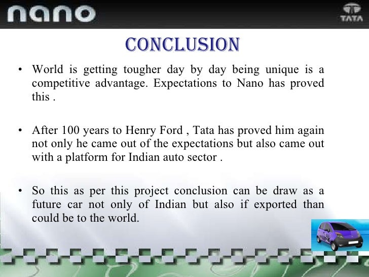 Conclusion <ul><li>World is getting tougher day by day being unique is a competitive advantage. Expectations to Nano has p...