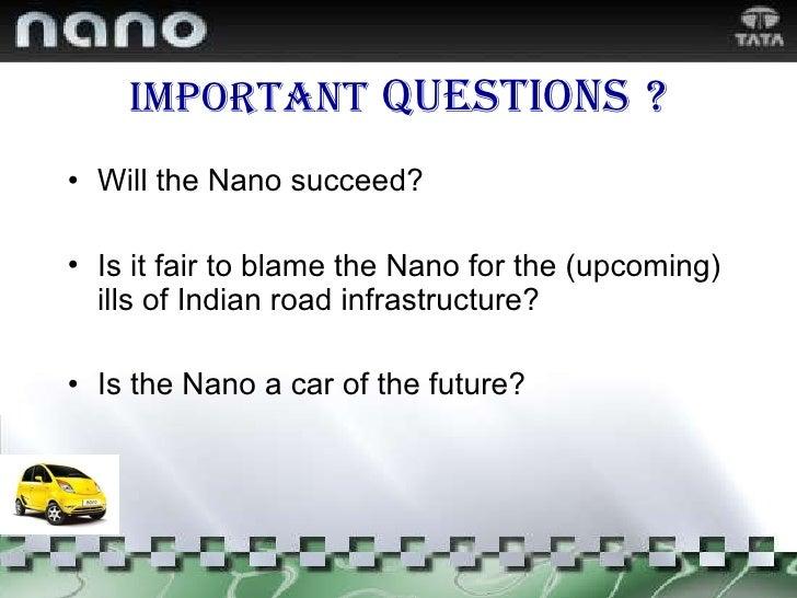 Important   questions   ? <ul><li>Will the Nano succeed? </li></ul><ul><li>Is it fair to blame the Nano for the (upcoming)...