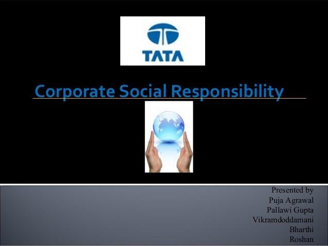 Corporate Social Responsibility Presented by Puja Agrawal Pallawi Gupta Vikramdoddamani Bharthi Roshan