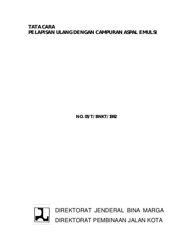 TATA CARAPELAPISAN ULANG DENGAN CAMPURAN ASPAL EMULSI                NO. 05/T/BNKT/1992         DIREKTORAT JENDERAL BINA M...
