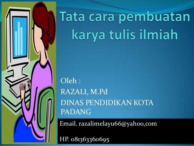Oleh :RAZALI, M.PdDINAS PENDIDIKAN KOTAPADANGEmail. razalimelayu66@yahoo,comHP. 081363360695