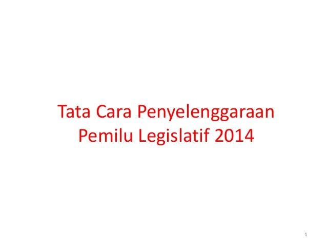 Tata Cara Penyelenggaraan Pemilu Legislatif 2014 1