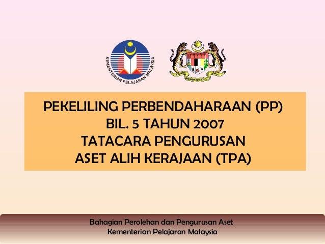 PEKELILING PERBENDAHARAAN (PP)         BIL. 5 TAHUN 2007     TATACARA PENGURUSAN    ASET ALIH KERAJAAN (TPA)     Bahagian ...