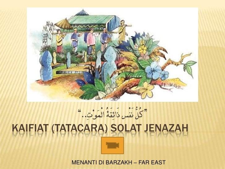 KAIFIAT (TATACARA) SOLAT JENAZAH          MENANTI DI BARZAKH – FAR EAST