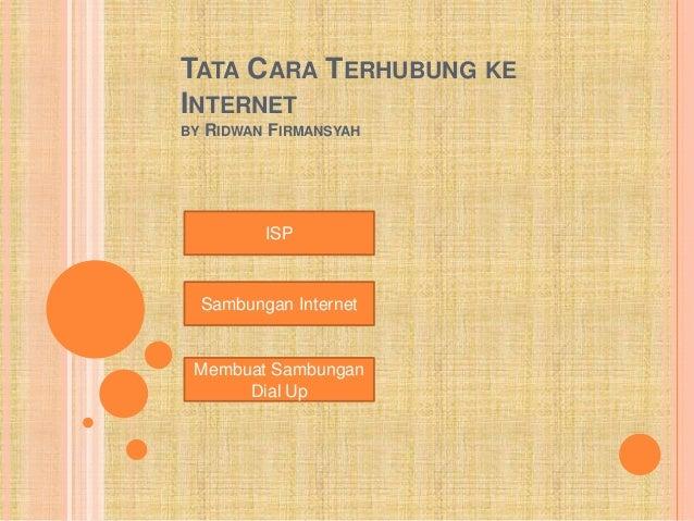 TATA CARA TERHUBUNG KE INTERNET BY  RIDWAN FIRMANSYAH  ISP  Sambungan Internet  Membuat Sambungan Dial Up
