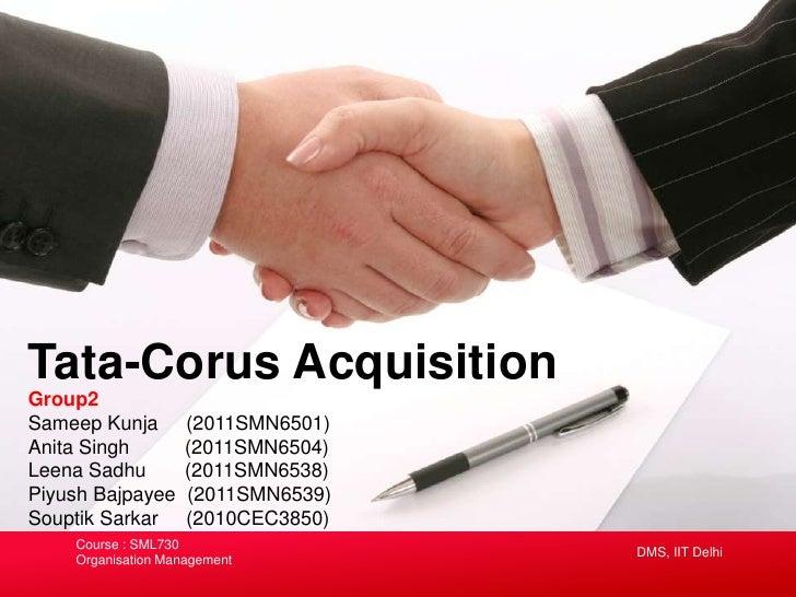 Tata-Corus AcquisitionGroup2Sameep Kunja        (2011SMN6501)Anita Singh         (2011SMN6504)Leena Sadhu         (2011SMN...