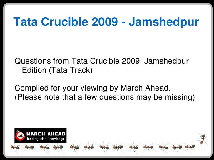 Tata Crucible 2009 - Jamshedpur   Questions from Tata Crucible 2009, Jamshedpur  Edition (Tata Track)  Compiled for your v...