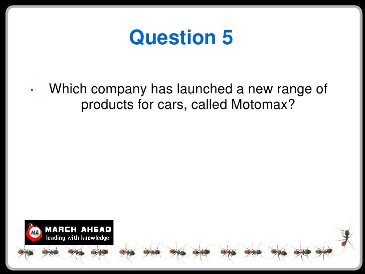 Question 5  •   Which company has launched a new range of         products for cars, called Motomax?