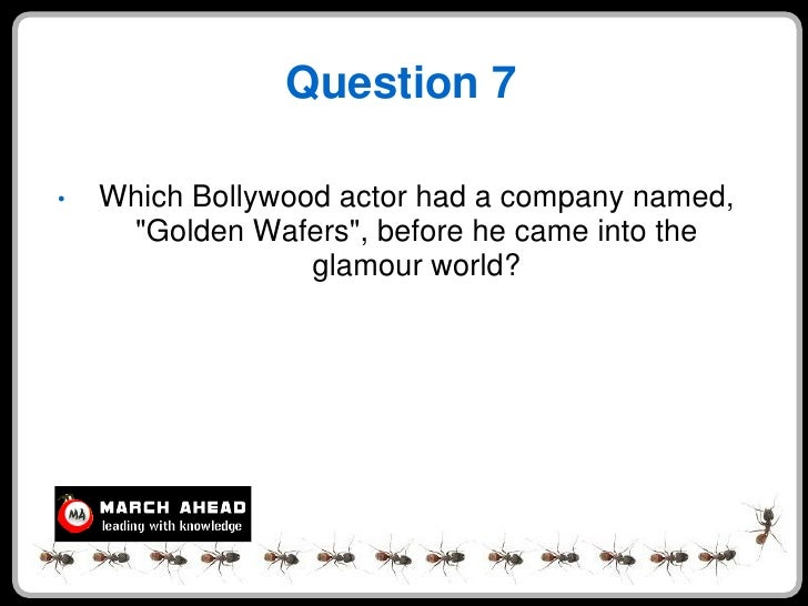 """Question 7  •   Which Bollywood actor had a company named,      """"Golden Wafers"""", before he came into the                  ..."""