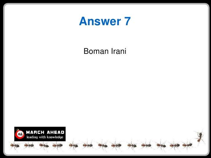 Answer 7  Boman Irani