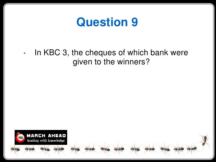 Question 9  •   In KBC 3, the cheques of which bank were                given to the winners?
