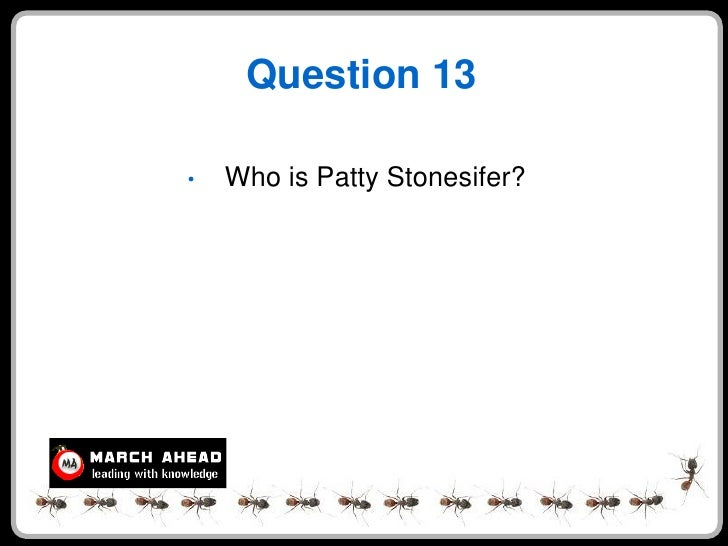 Question 13  •   Who is Patty Stonesifer?