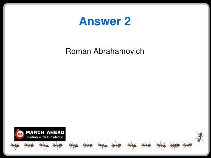 Answer 2  Roman Abrahamovich