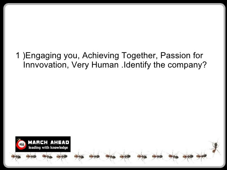 1 )Engaging you, Achieving Together, Passion for   Innvovation, Very Human .Identify the company?