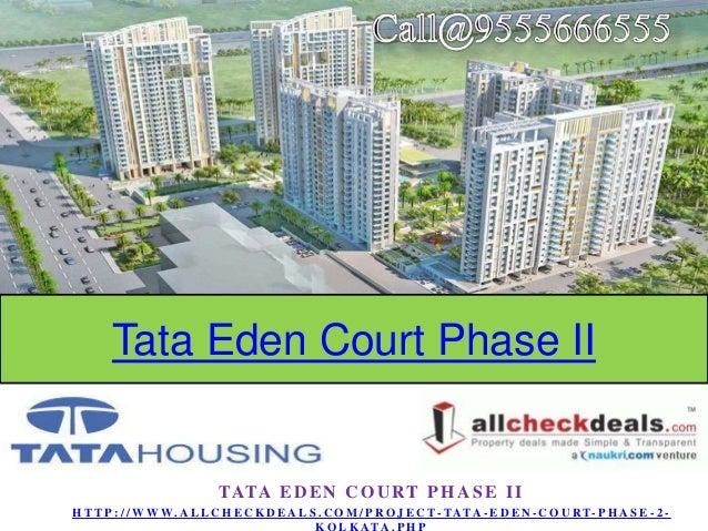 Tata Eden Court Phase II  TATA E D E N C O U R T P H A S E I I H T T P : / / W W W. A L L C H E C K D E A L S . C O M / P ...