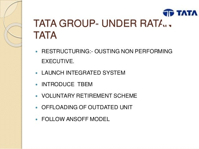 tata group Ratan tata of the tata group is a more kind of transformational leader he made tata group as global brand he has provided inspiration to leaders.