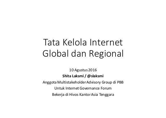 TataKelola Internet Globaldan Regional 10Agustus2016 ShitaLaksmi/@slaksmi AnggotaMultistakeholderAdvisoryGroupdiP...