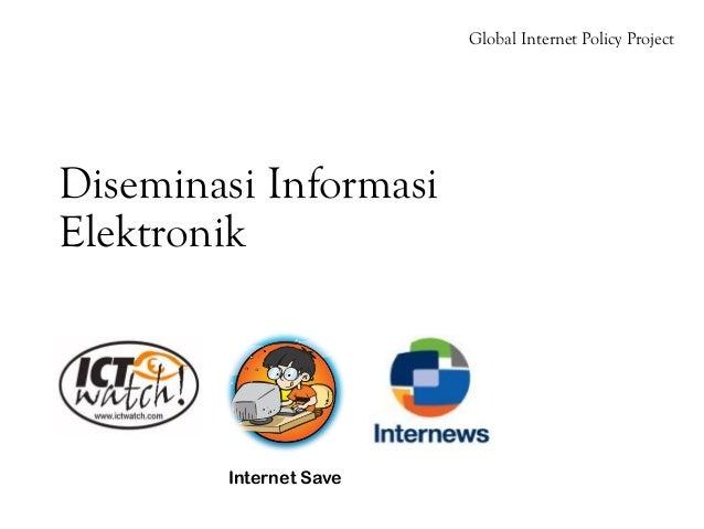 Global Internet Policy ProjectDiseminasi InformasiElektronik        Internet Save