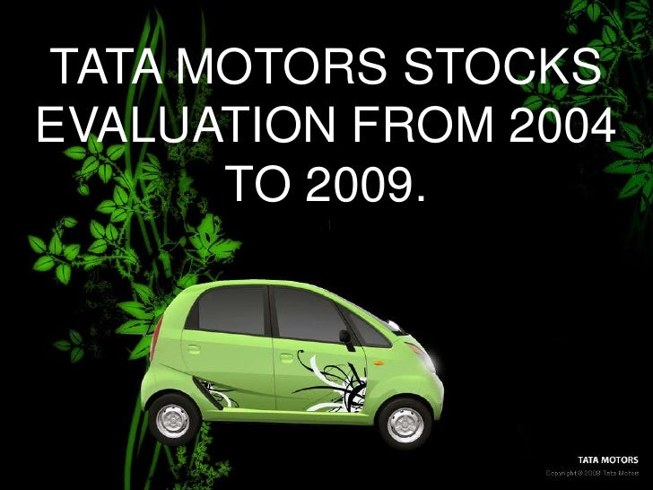 TATA MOTORS STOCKS EVALUATION FROM 2004 TO 2009.<br />