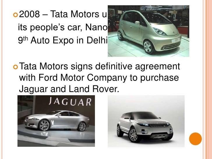 2008 – Tata Motors unveils  <br />  its people's car, Nano at the<br />  9th Auto Expo in Delhi.<br />Tata Motors signs de...