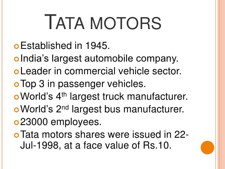 Tata motors<br />Established in 1945.<br />India's largest automobile company.<br />Leader in commercial vehicle sector.<b...