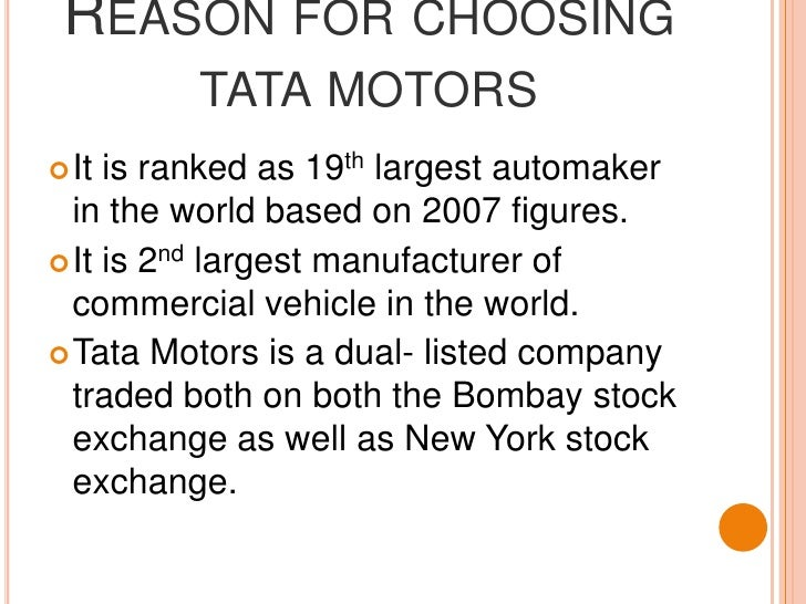 Reason for choosing tata motors<br />It is ranked as 19th largest automaker in the world based on 2007 figures.<br />It is...