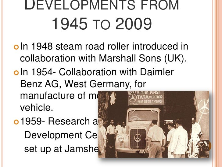 Developments from 1945 to 2009<br />In 1948 steam road roller introduced in collaboration with Marshall Sons (UK).<br />In...