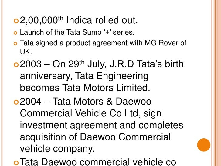 2,00,000th Indica rolled out.<br />Launch of the Tata Sumo '+' series.<br />Tata signed a product agreement with MG Rover ...